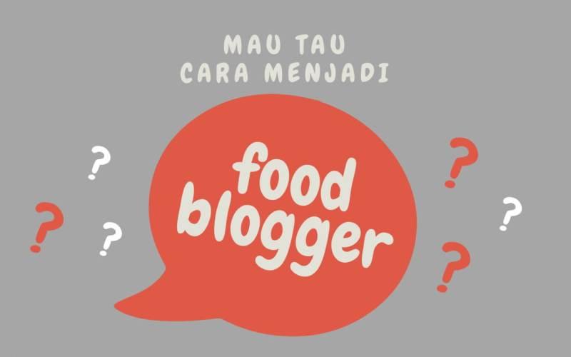 Cara Menjadi Food Blogger