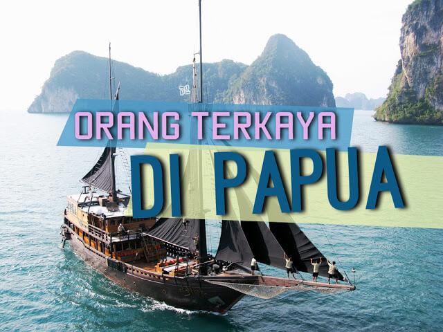 Orang Terkaya di Papua